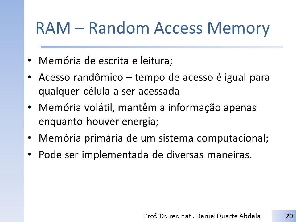 RAM – Random Access Memory Memória de escrita e leitura; Acesso randômico – tempo de acesso é igual para qualquer célula a ser acessada Memória voláti