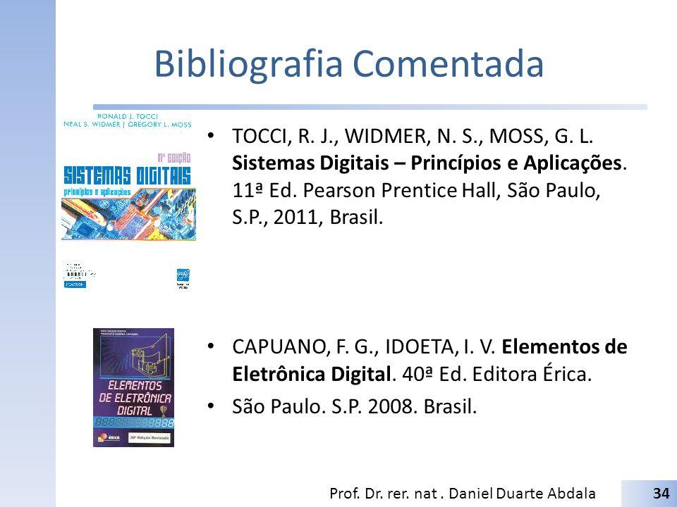 Bibliografia Comentada TOCCI, R. J., WIDMER, N. S., MOSS, G. L. Sistemas Digitais – Princípios e Aplicações. 11ª Ed. Pearson Prentice Hall, São Paulo,