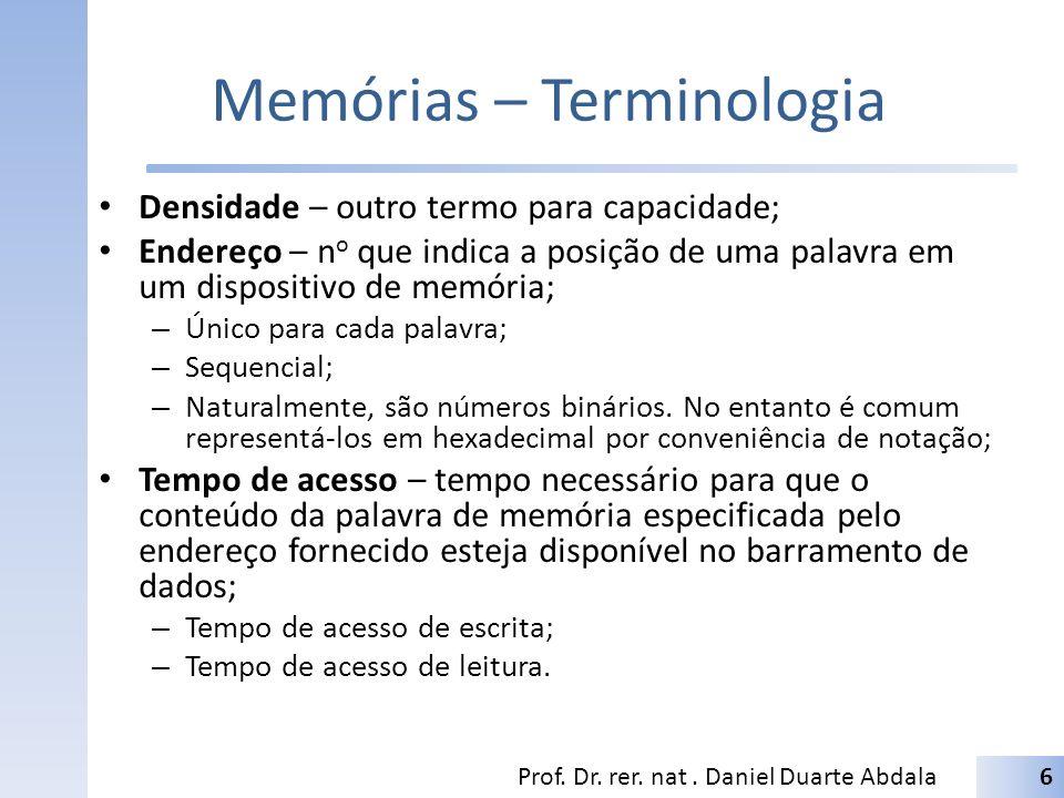Memórias – Terminologia Densidade – outro termo para capacidade; Endereço – n o que indica a posição de uma palavra em um dispositivo de memória; – Ún
