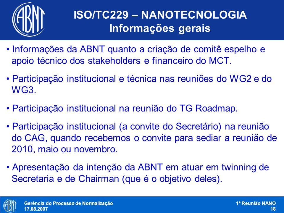 Gerência do Processo de Normalização 17.08.2007 1ª Reunião NANO 18 ISO/TC229 – NANOTECNOLOGIA Informações gerais Informações da ABNT quanto a criação