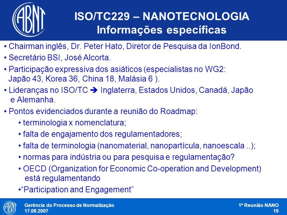 Gerência do Processo de Normalização 17.08.2007 1ª Reunião NANO 19 Chairman inglês, Dr. Peter Hato, Diretor de Pesquisa da IonBond. Secretário BSI, Jo