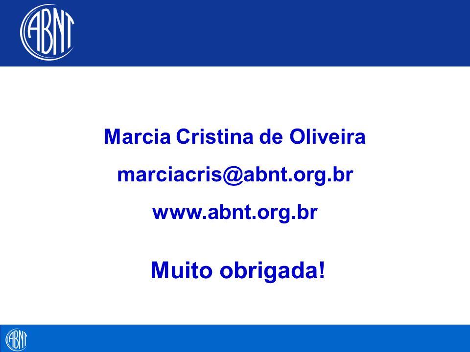 Marcia Cristina de Oliveira marciacris@abnt.org.br www.abnt.org.br Muito obrigada!