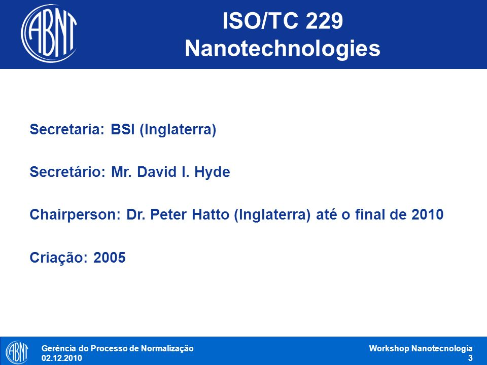 Gerência do Processo de Normalização 02.12.2010 Workshop Nanotecnologia 14 ISO/NP TS 14101 Surface characterization of gold nanoparticles for nanomaterial specific toxicity screening: FT-IR method ISO/AWI TR 14786 Nanotechnologies - Framework for nomenclature models for nano-objects ISO/AWI TS 16195 Nanotechnologies - Generic requirements for reference materials for development of methods for characteristic testing, performance testing and safety testing of nano- particle and nano-fiber powders ISO/NP TR 16196 Nanotechnologies - Guidance on sample preparation methods and dosimetry considerations for manufactured nanomaterials ISO/NP TR 16197 Nanotechnologies - Guidance on toxicological screening methods for manufactured nanomaterials ISO/NP 16550 Nanoparticles - Determination of muramic acid as a biomarker for silver nanoparticles ISO/TC 229 Documentos em elaboração: 35