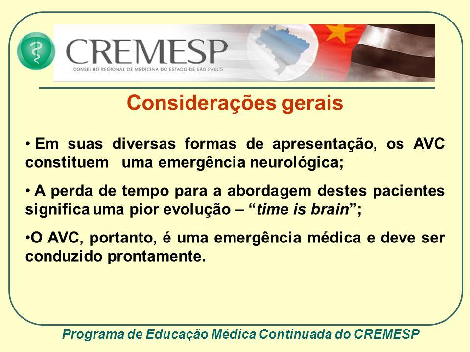 Programa de Educação Médica Continuada do CREMESP Considerações gerais Em suas diversas formas de apresentação, os AVC constituem uma emergência neuro