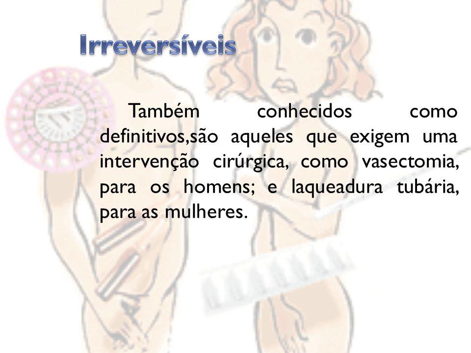 Também conhecidos como definitivos,são aqueles que exigem uma intervenção cirúrgica, como vasectomia, para os homens; e laqueadura tubária, para as mulheres.