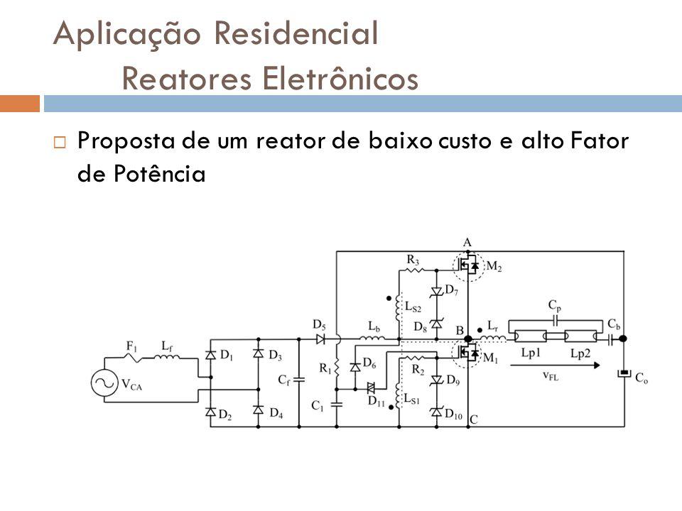Aplicação Residencial Reatores Eletrônicos Proposta de um reator de baixo custo e alto Fator de Potência