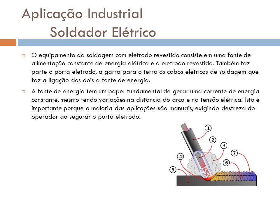 Aplicação Industrial Soldador Elétrico O equipamento da soldagem com eletrodo revestido consiste em uma fonte de alimentação constante de energia elétrica e o eletrodo revestido.