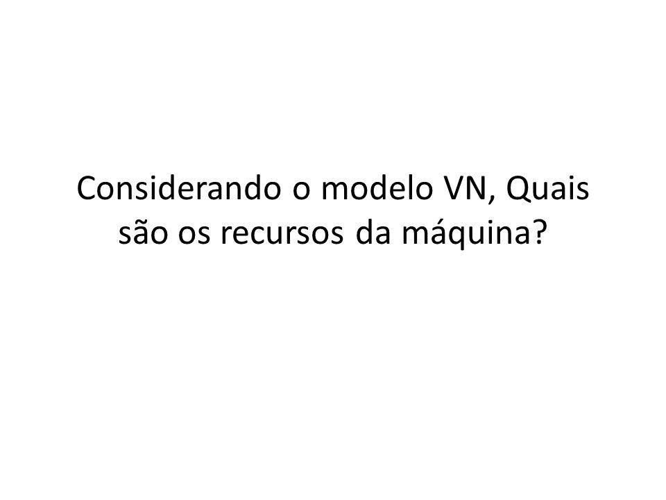 Considerando o modelo VN, Quais são os recursos da máquina?