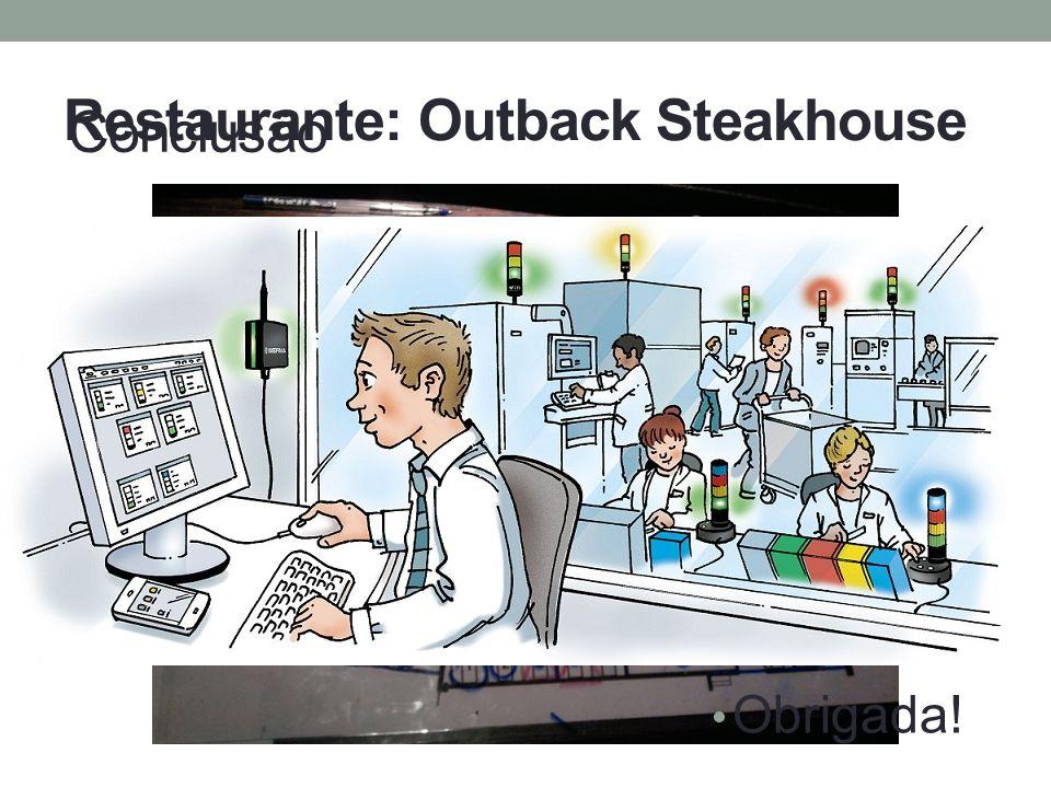 Restaurante: Outback Steakhouse Conclusão Obrigada!