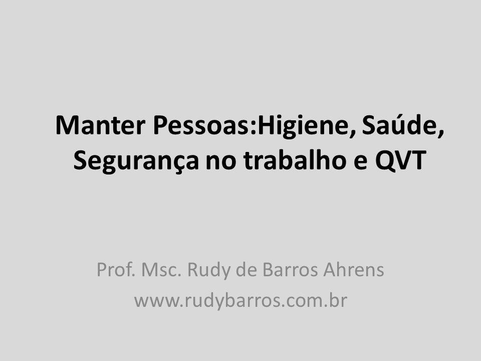 Manter Pessoas:Higiene, Saúde, Segurança no trabalho e QVT Prof.
