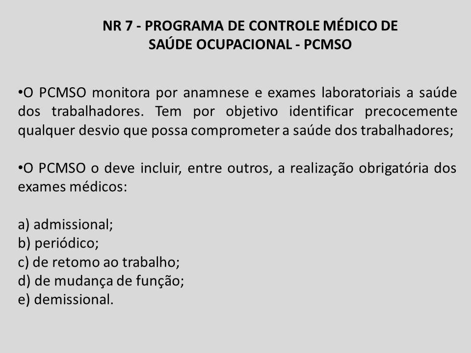 NR 7 - PROGRAMA DE CONTROLE MÉDICO DE SAÚDE OCUPACIONAL - PCMSO O PCMSO monitora por anamnese e exames laboratoriais a saúde dos trabalhadores.
