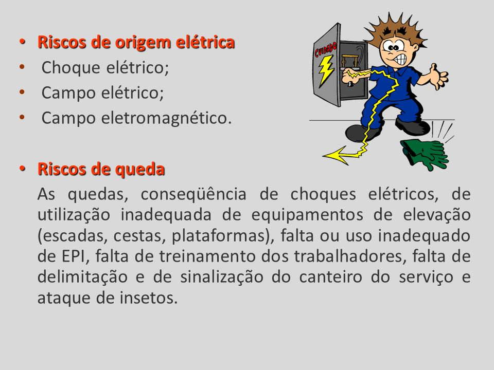 Riscos de origem elétrica Riscos de origem elétrica Choque elétrico; Campo elétrico; Campo eletromagnético.