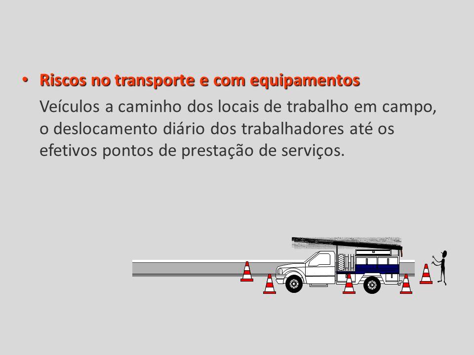 Riscos no transporte e com equipamentos Riscos no transporte e com equipamentos Veículos a caminho dos locais de trabalho em campo, o deslocamento diário dos trabalhadores até os efetivos pontos de prestação de serviços.