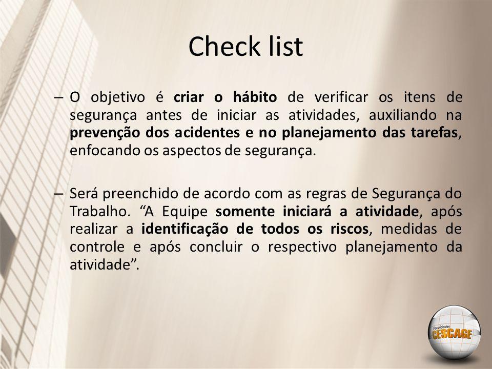 Check list – O objetivo é criar o hábito de verificar os itens de segurança antes de iniciar as atividades, auxiliando na prevenção dos acidentes e no planejamento das tarefas, enfocando os aspectos de segurança.