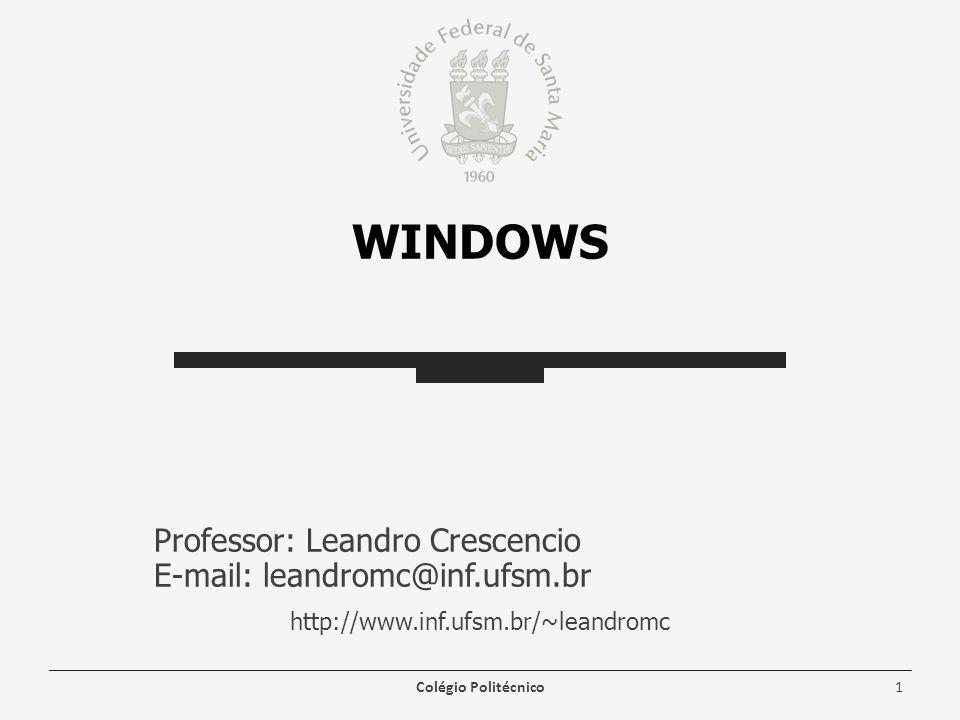 WINDOWS Professor: Leandro Crescencio E-mail: leandromc@inf.ufsm.br http://www.inf.ufsm.br/~leandromc Colégio Politécnico1