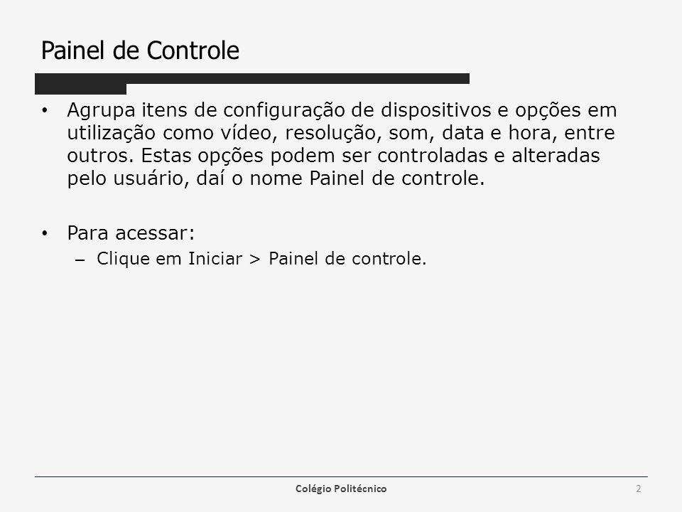 Painel de Controle Agrupa itens de configuração de dispositivos e opções em utilização como vídeo, resolução, som, data e hora, entre outros.