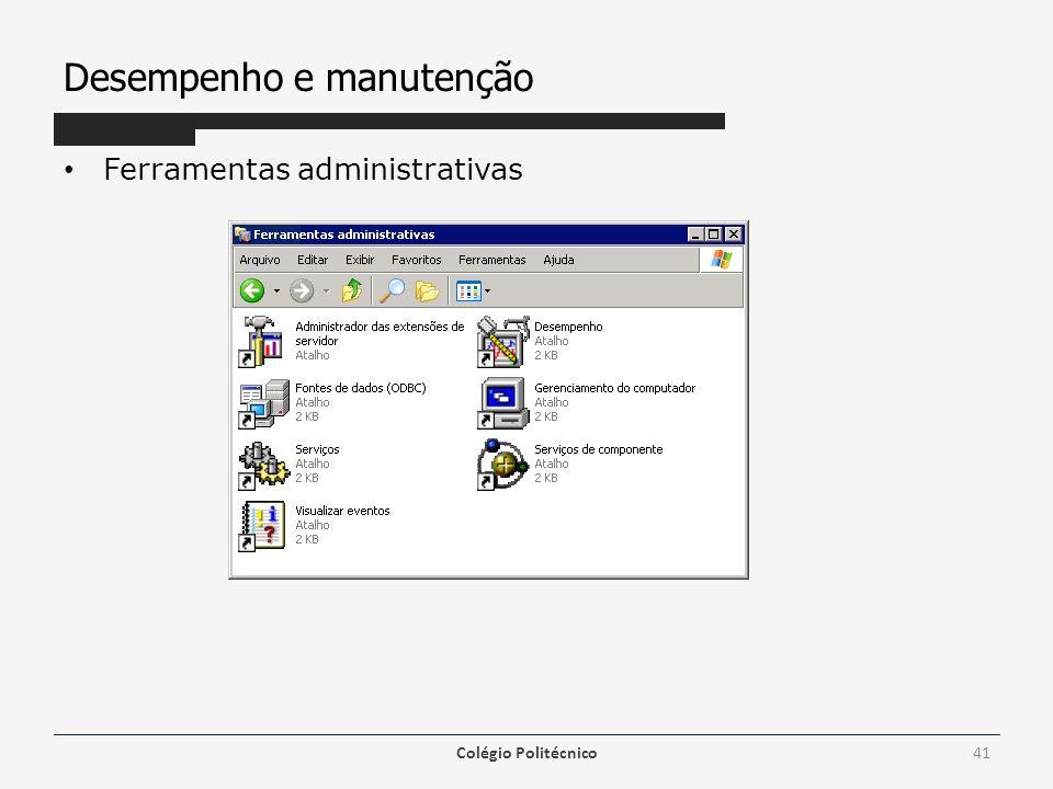 Desempenho e manutenção Ferramentas administrativas Colégio Politécnico41