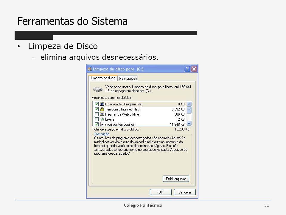 Ferramentas do Sistema Limpeza de Disco – elimina arquivos desnecessários. Colégio Politécnico51