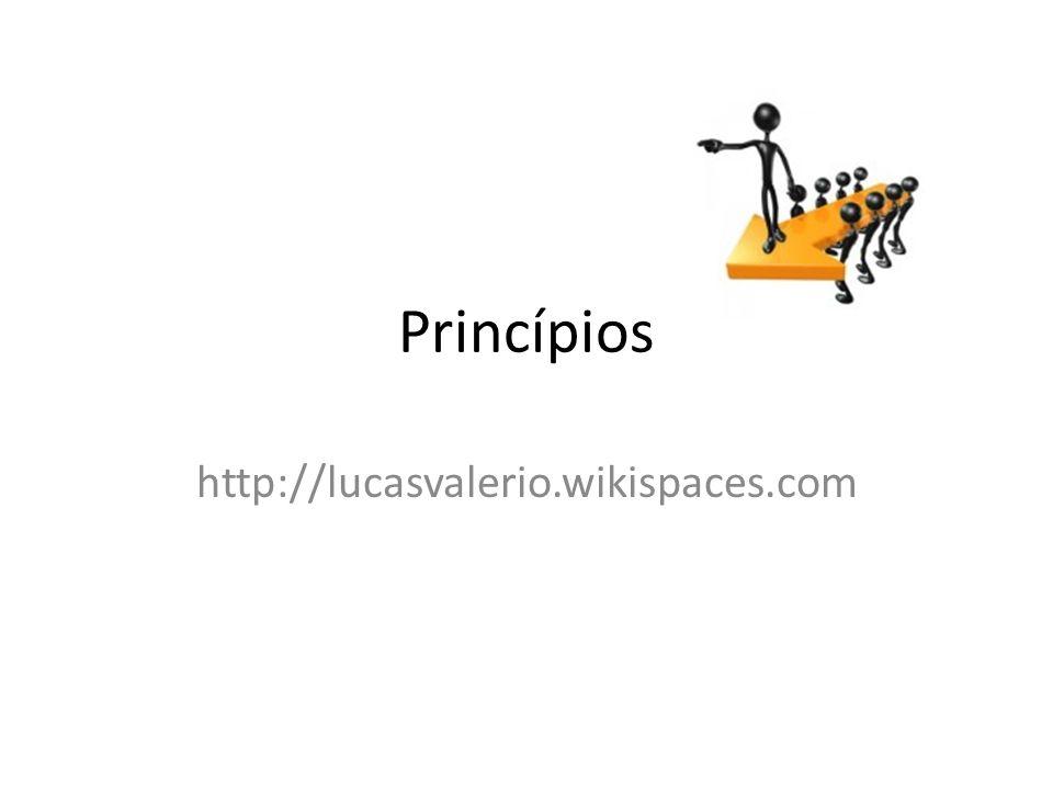 Princípios http://lucasvalerio.wikispaces.com