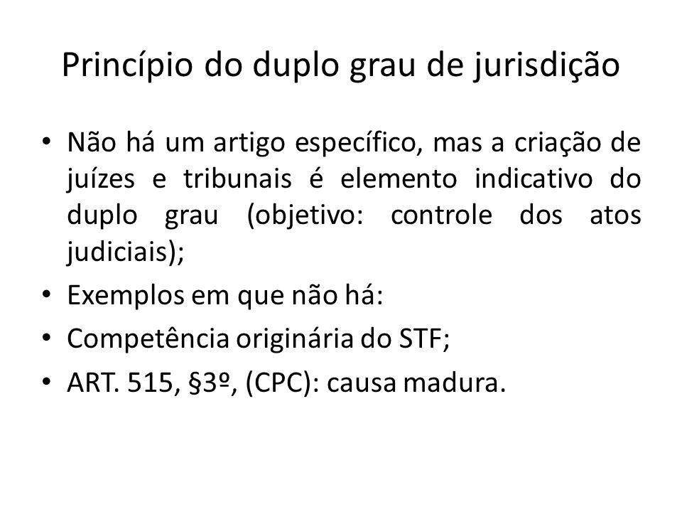 Princípio do duplo grau de jurisdição Não há um artigo específico, mas a criação de juízes e tribunais é elemento indicativo do duplo grau (objetivo: controle dos atos judiciais); Exemplos em que não há: Competência originária do STF; ART.