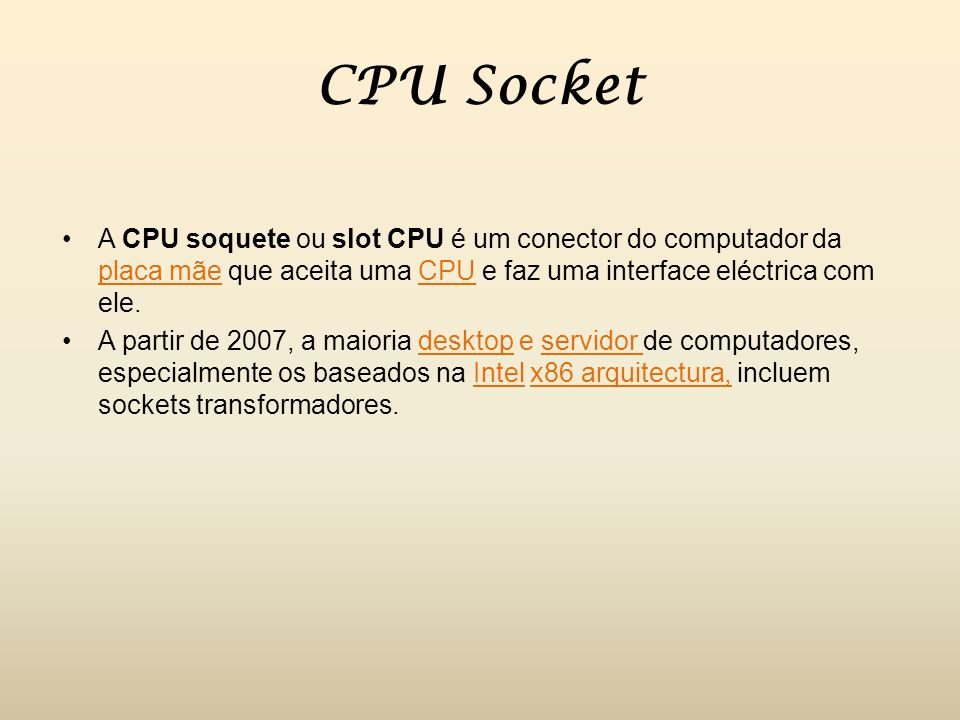 CPU Socket A CPU soquete ou slot CPU é um conector do computador da placa mãe que aceita uma CPU e faz uma interface eléctrica com ele.
