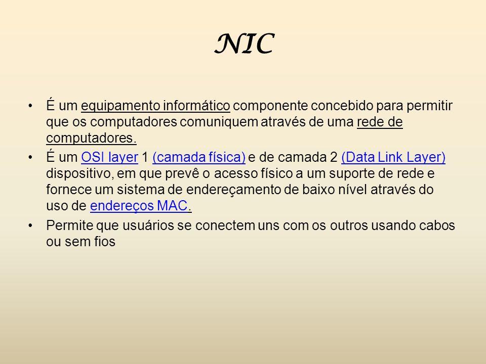 NIC É um equipamento informático componente concebido para permitir que os computadores comuniquem através de uma rede de computadores. É um OSI layer