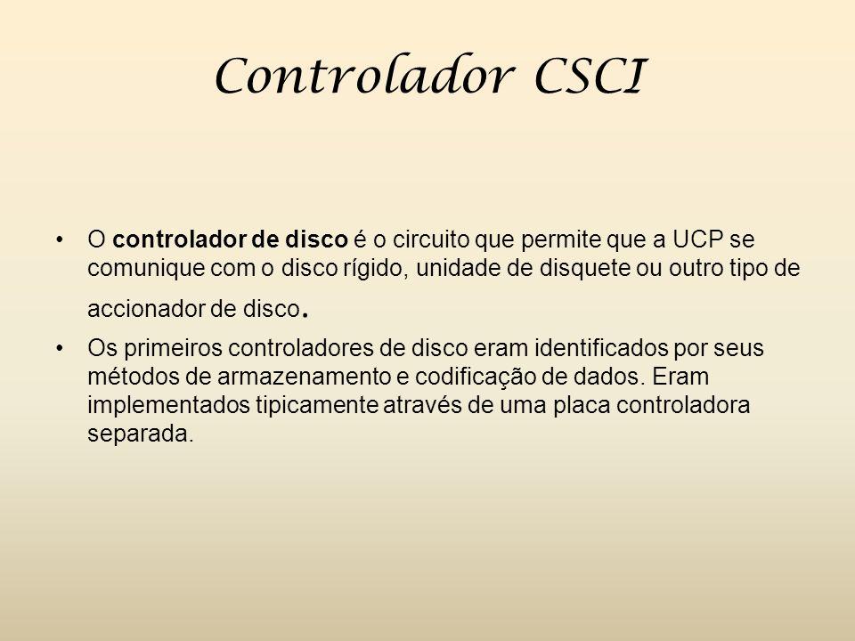 Controlador CSCI O controlador de disco é o circuito que permite que a UCP se comunique com o disco rígido, unidade de disquete ou outro tipo de accionador de disco.