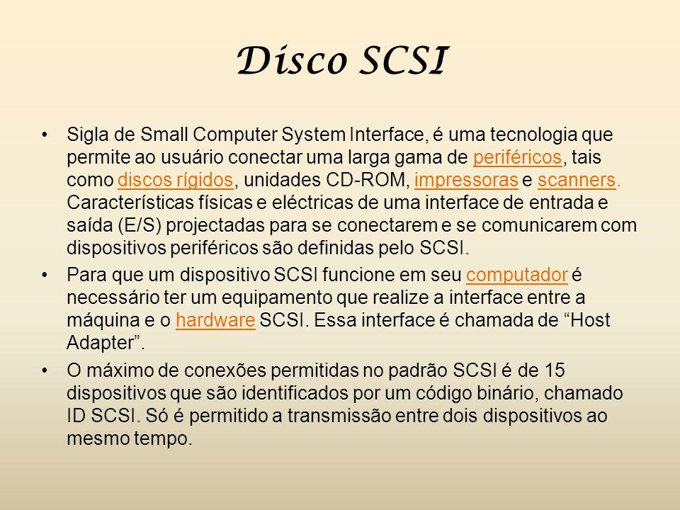 Disco SCSI Sigla de Small Computer System Interface, é uma tecnologia que permite ao usuário conectar uma larga gama de periféricos, tais como discos rígidos, unidades CD-ROM, impressoras e scanners.