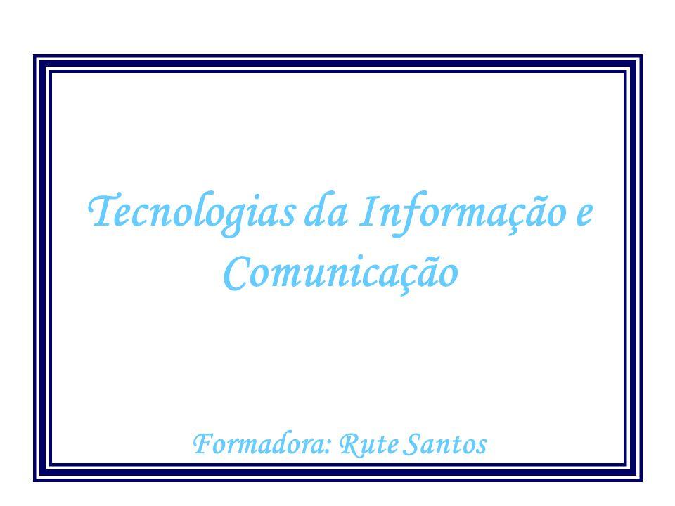 Tecnologias da Informação e Comunicação Formadora: Rute Santos