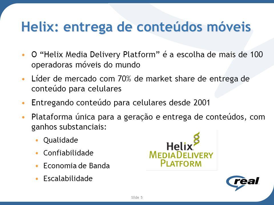 Slide 5 Helix: entrega de conteúdos móveis O Helix Media Delivery Platform é a escolha de mais de 100 operadoras móveis do mundo Líder de mercado com