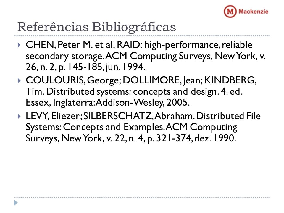 Referências Bibliográficas CHEN, Peter M. et al. RAID: high-performance, reliable secondary storage. ACM Computing Surveys, New York, v. 26, n. 2, p.