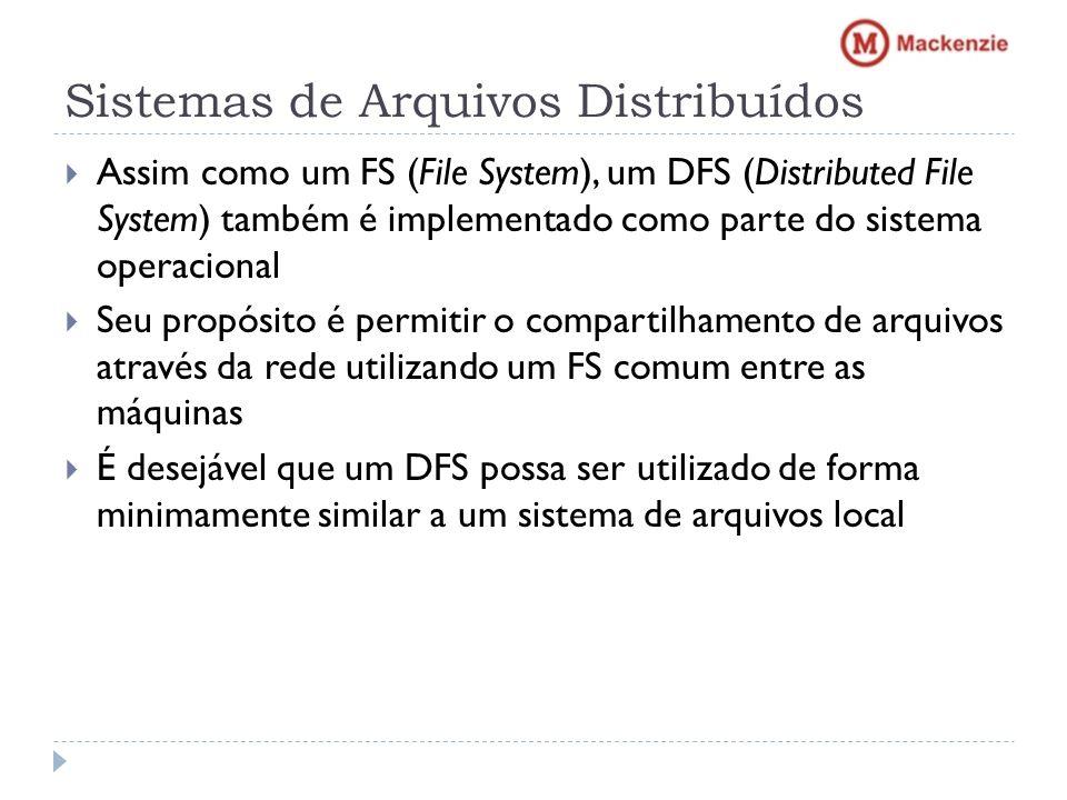 Sistemas de Arquivos Distribuídos Assim como um FS (File System), um DFS (Distributed File System) também é implementado como parte do sistema operaci