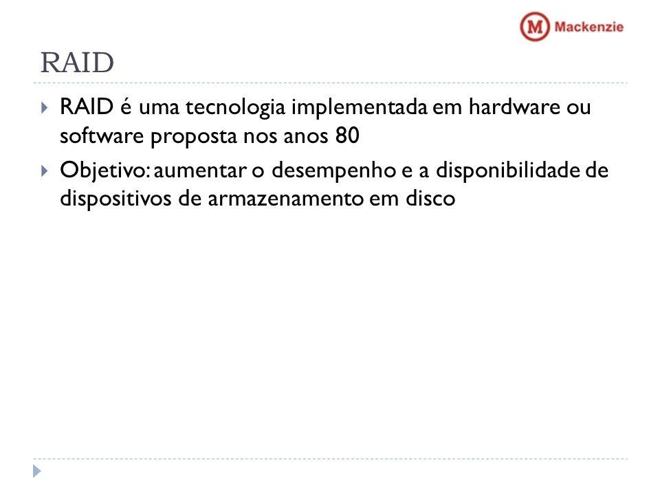 RAID RAID é uma tecnologia implementada em hardware ou software proposta nos anos 80 Objetivo: aumentar o desempenho e a disponibilidade de dispositiv