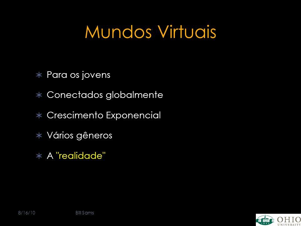 Mundos Virtuais Para os jovens Conectados globalmente Crescimento Exponencial Vários gêneros A realidade 8/16/10Bill Sams