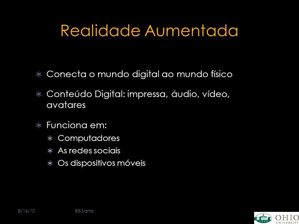 Realidade Aumentada Conecta o mundo digital ao mundo físico Conteúdo Digital: impressa, áudio, vídeo, avatares Funciona em: Computadores As redes soci