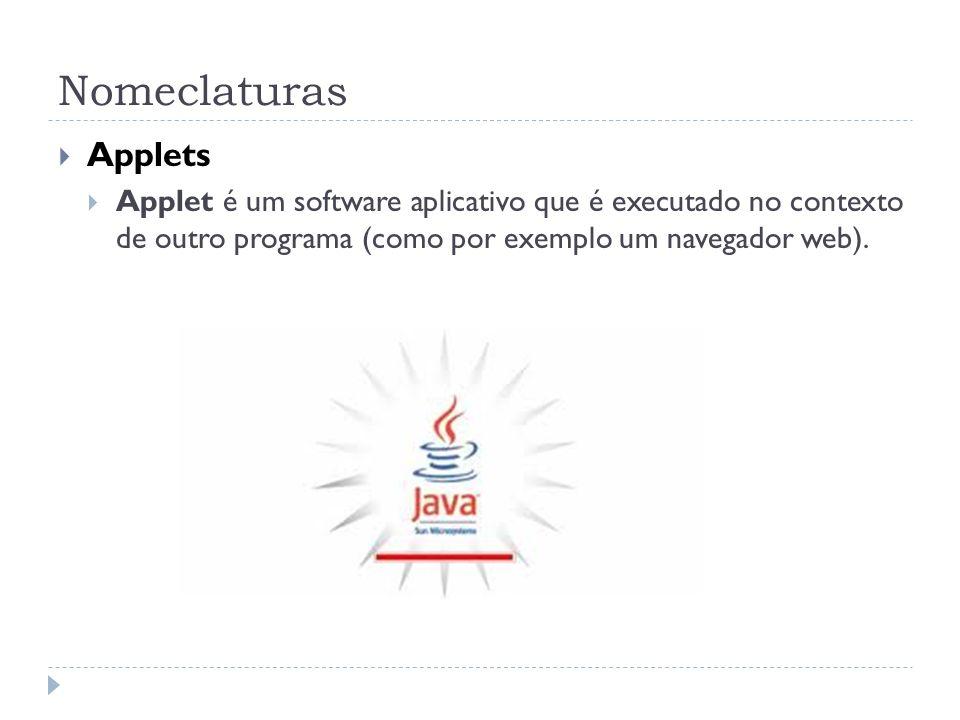 Nomeclaturas Applets Applet é um software aplicativo que é executado no contexto de outro programa (como por exemplo um navegador web).