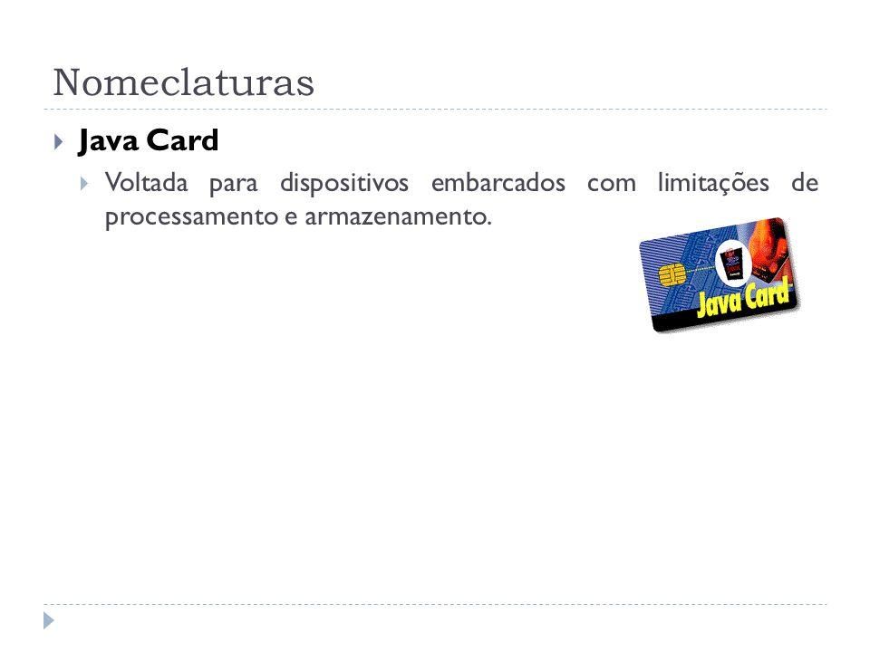 Nomeclaturas Java Card Voltada para dispositivos embarcados com limitações de processamento e armazenamento.