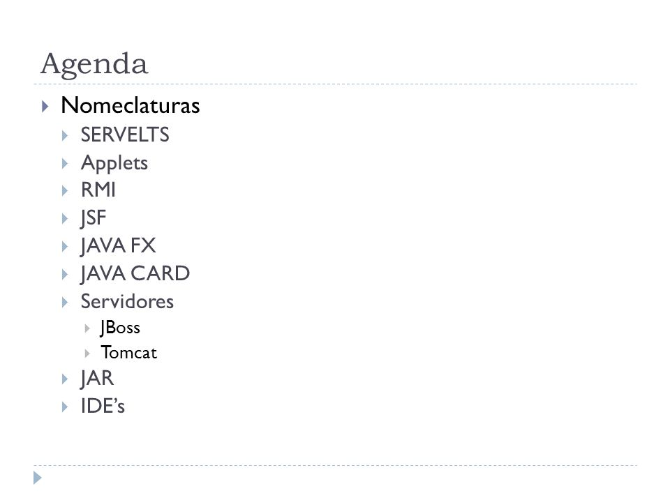 Agenda Nomeclaturas SERVELTS Applets RMI JSF JAVA FX JAVA CARD Servidores JBoss Tomcat JAR IDEs