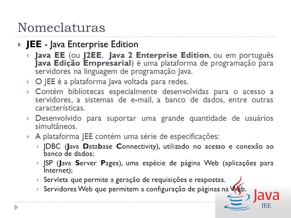 Nomeclaturas JEE - Java Enterprise Edition Java EE (ou J2EE, Java 2 Enterprise Edition, ou em português Java Edição Empresarial) é uma plataforma de p