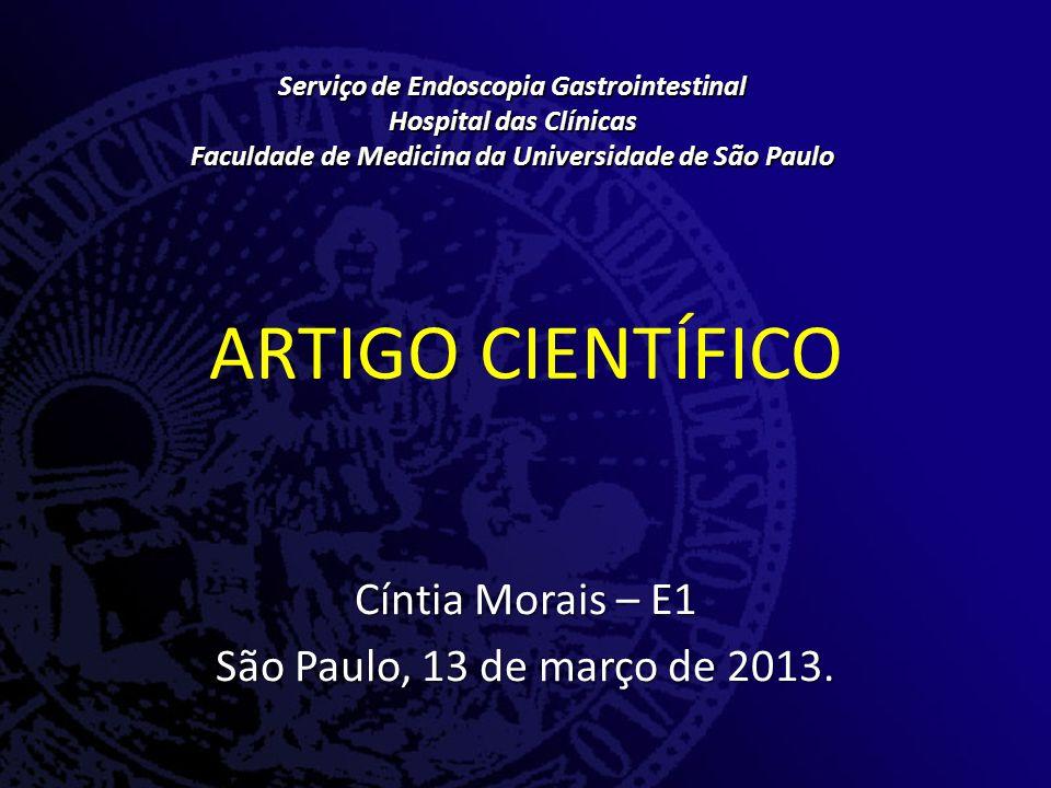 ARTIGO CIENTÍFICO Serviço de Endoscopia Gastrointestinal Hospital das Clínicas Faculdade de Medicina da Universidade de São Paulo Cíntia Morais – E1 São Paulo, 13 de março de 2013.