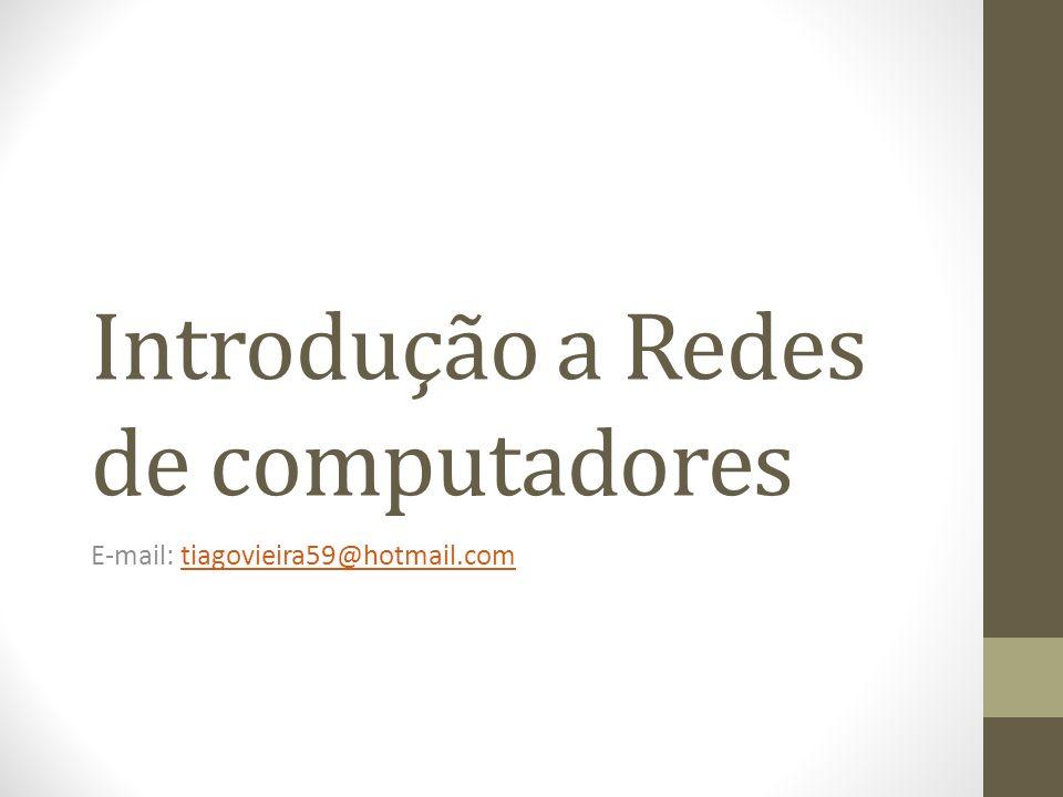 Introdução a Redes de computadores E-mail: tiagovieira59@hotmail.comtiagovieira59@hotmail.com