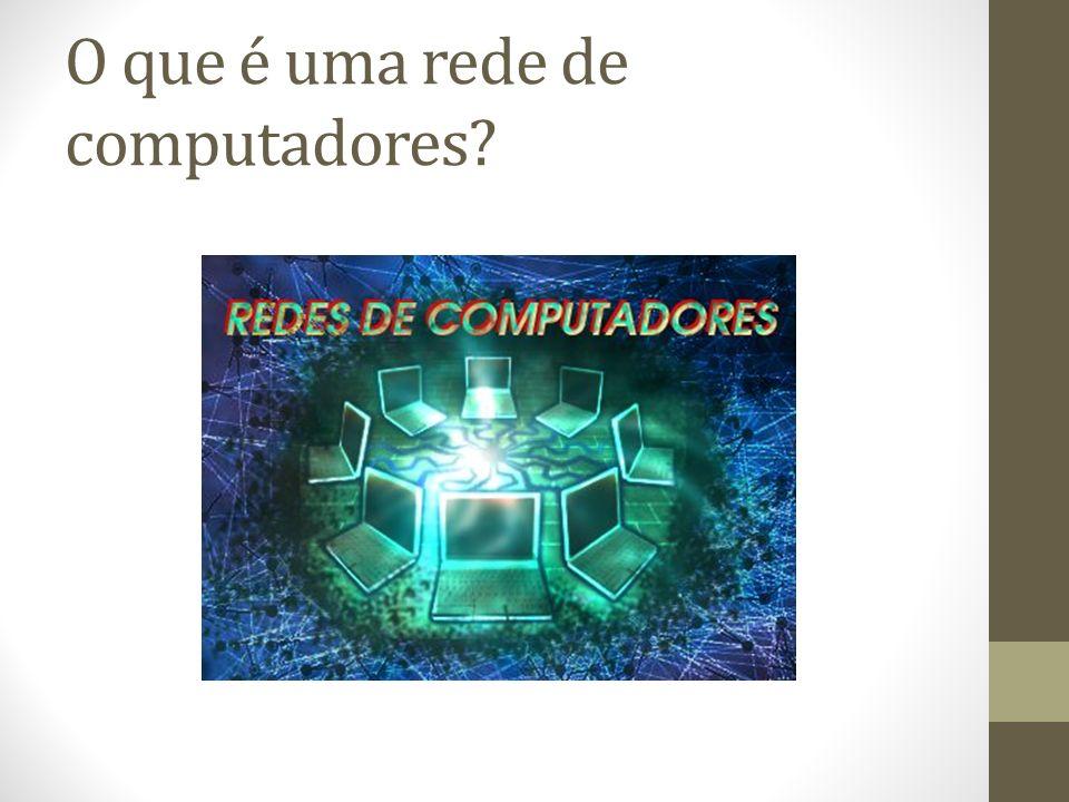 O que é uma rede de computadores?