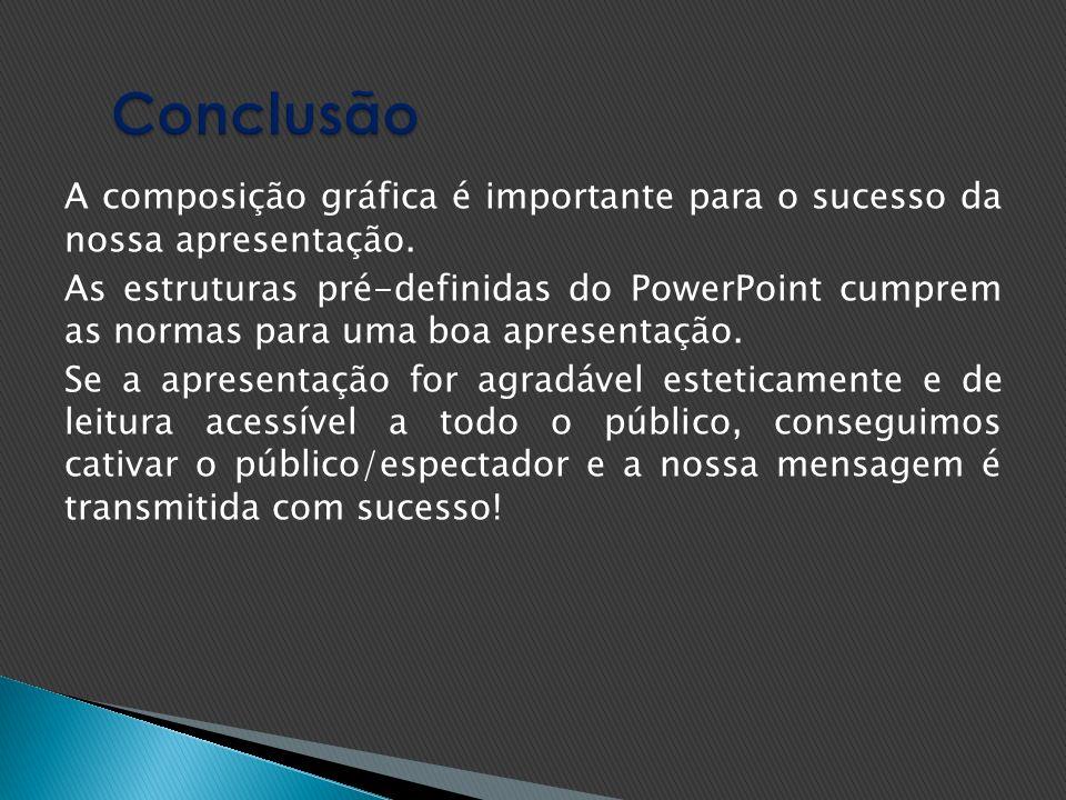 A composição gráfica é importante para o sucesso da nossa apresentação.