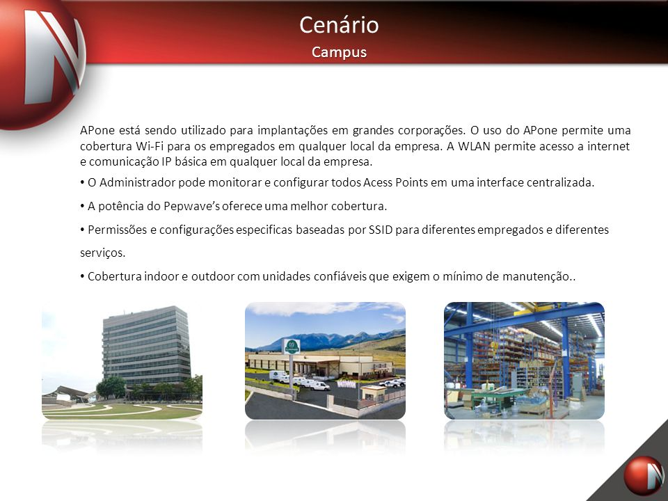 CenárioCampus APone está sendo utilizado para implantações em grandes corporações. O uso do APone permite uma cobertura Wi-Fi para os empregados em qu
