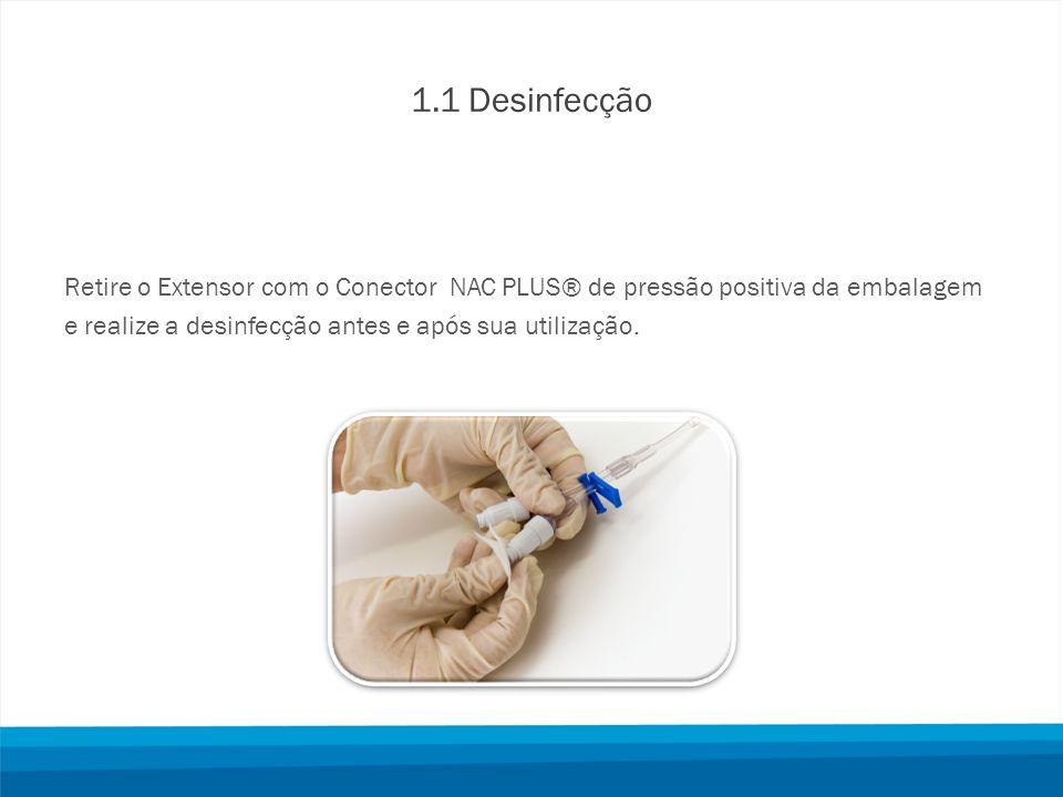 1.1 Desinfecção Retire o Extensor com o Conector NAC PLUS® de pressão positiva da embalagem e realize a desinfecção antes e após sua utilização.
