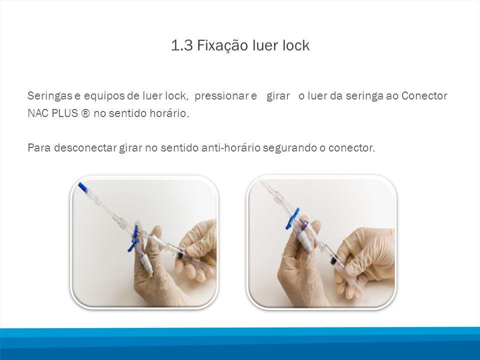 1.3 Fixação luer lock Seringas e equipos de luer lock, pressionar e girar o luer da seringa ao Conector NAC PLUS ® no sentido horário. Para desconecta