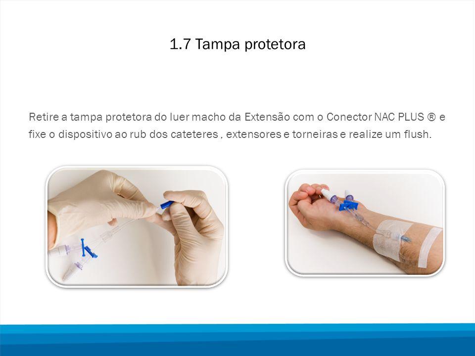1.7 Tampa protetora Retire a tampa protetora do luer macho da Extensão com o Conector NAC PLUS ® e fixe o dispositivo ao rub dos cateteres, extensores