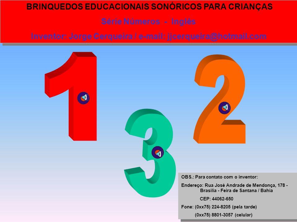 BRINQUEDOS EDUCACIONAIS SONÓRICOS PARA CRIANÇAS Série Números - Português Inventor: Jorge Cerqueira / e-mail: jjcerqueira@hotmail.com BRINQUEDOS EDUCA