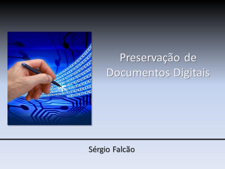 Preservação de Documentos Digitais Sérgio Falcão