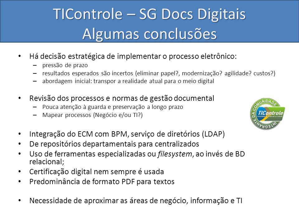 TIControle – SG Docs Digitais Algumas conclusões Há decisão estratégica de implementar o processo eletrônico: – pressão de prazo – resultados esperado